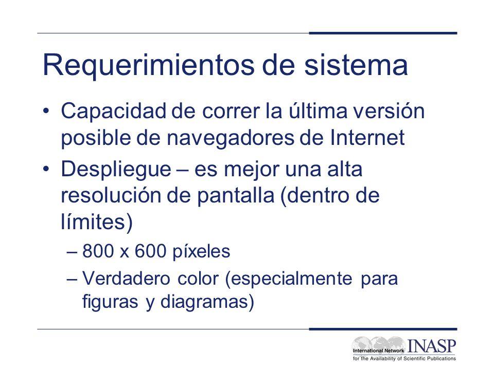 Requerimientos de sistema Capacidad de correr la última versión posible de navegadores de Internet Despliegue – es mejor una alta resolución de pantalla (dentro de límites) –800 x 600 píxeles –Verdadero color (especialmente para figuras y diagramas)