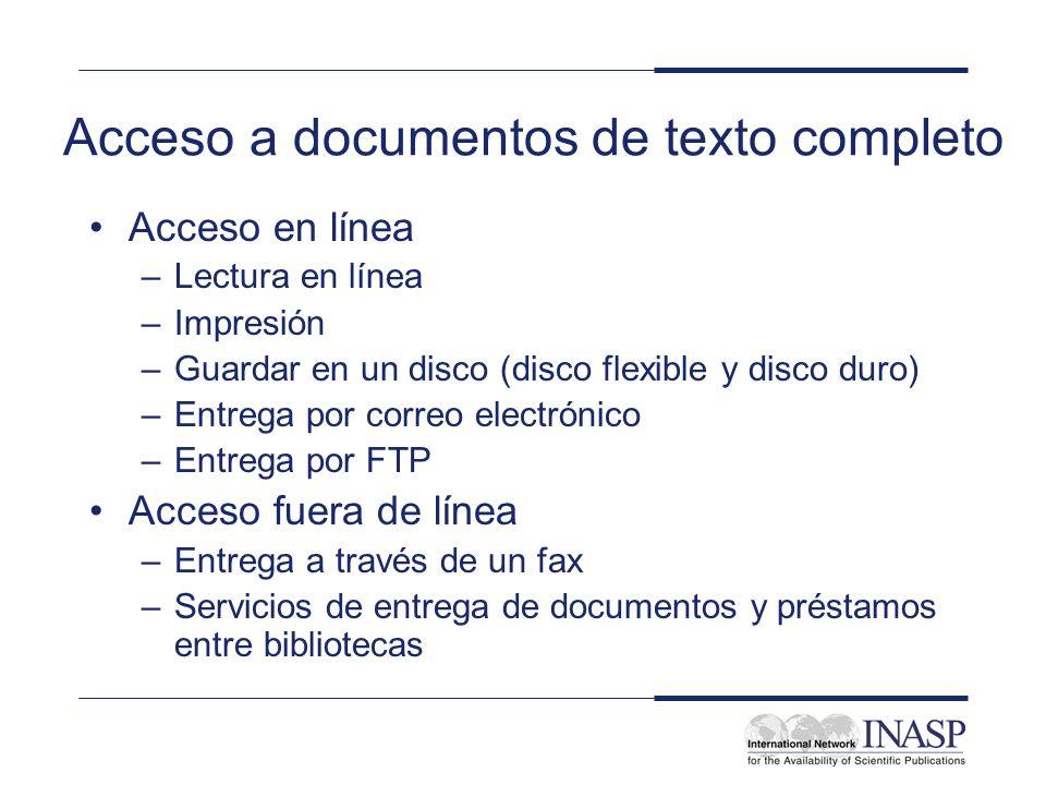Acceso a documentos de texto completo Acceso en línea –Lectura en línea –Impresión –Guardar en un disco (disco flexible y disco duro) –Entrega por correo electrónico –Entrega por FTP Acceso fuera de línea –Entrega a través de un fax –Servicios de entrega de documentos y préstamos entre bibliotecas