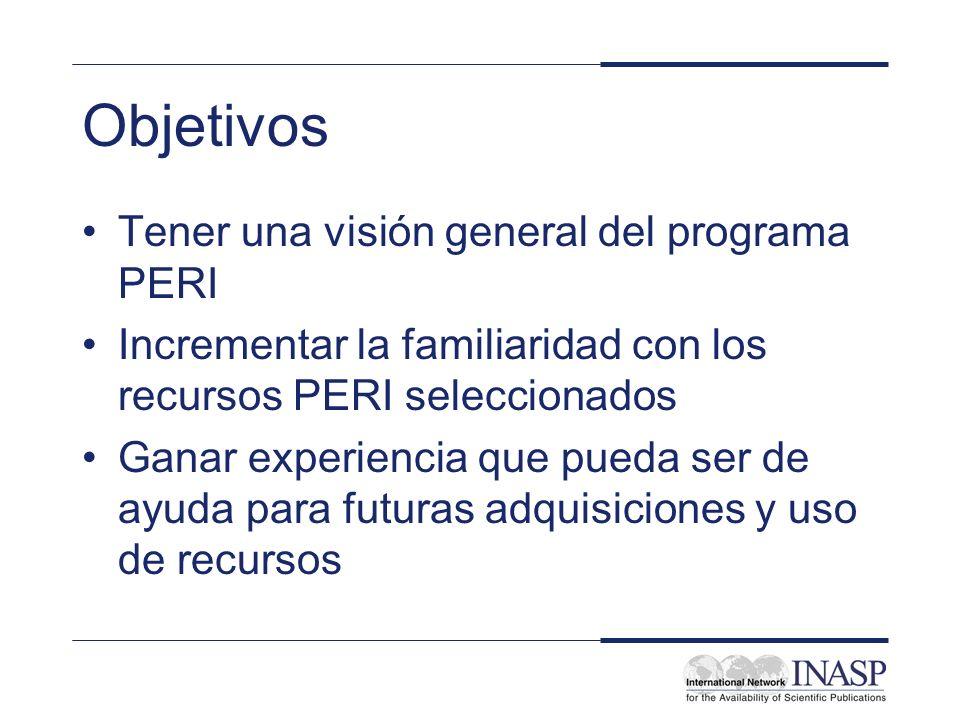 Objetivos Tener una visión general del programa PERI Incrementar la familiaridad con los recursos PERI seleccionados Ganar experiencia que pueda ser de ayuda para futuras adquisiciones y uso de recursos
