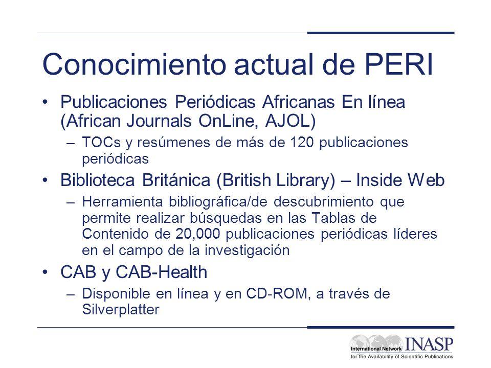 Conocimiento actual de PERI Publicaciones Periódicas Africanas En línea (African Journals OnLine, AJOL) –TOCs y resúmenes de más de 120 publicaciones periódicas Biblioteca Británica (British Library) – Inside Web –Herramienta bibliográfica/de descubrimiento que permite realizar búsquedas en las Tablas de Contenido de 20,000 publicaciones periódicas líderes en el campo de la investigación CAB y CAB-Health –Disponible en línea y en CD-ROM, a través de Silverplatter