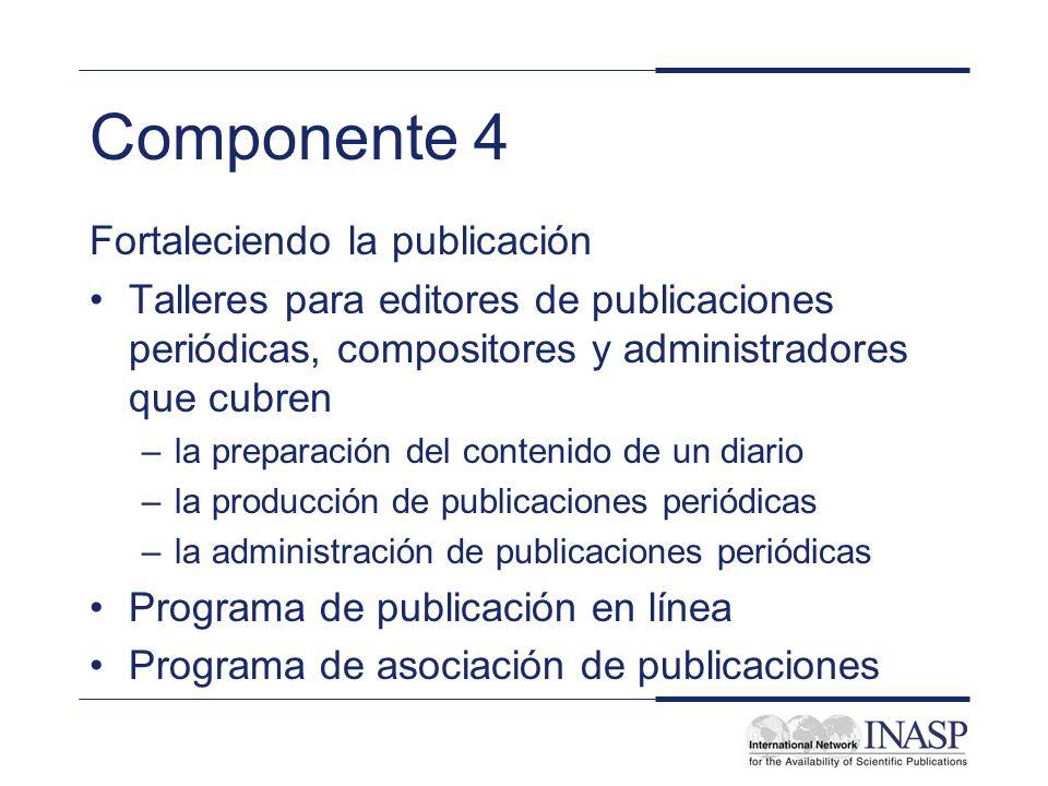 Componente 4 Fortaleciendo la publicación Talleres para editores de publicaciones periódicas, compositores y administradores que cubren –la preparació