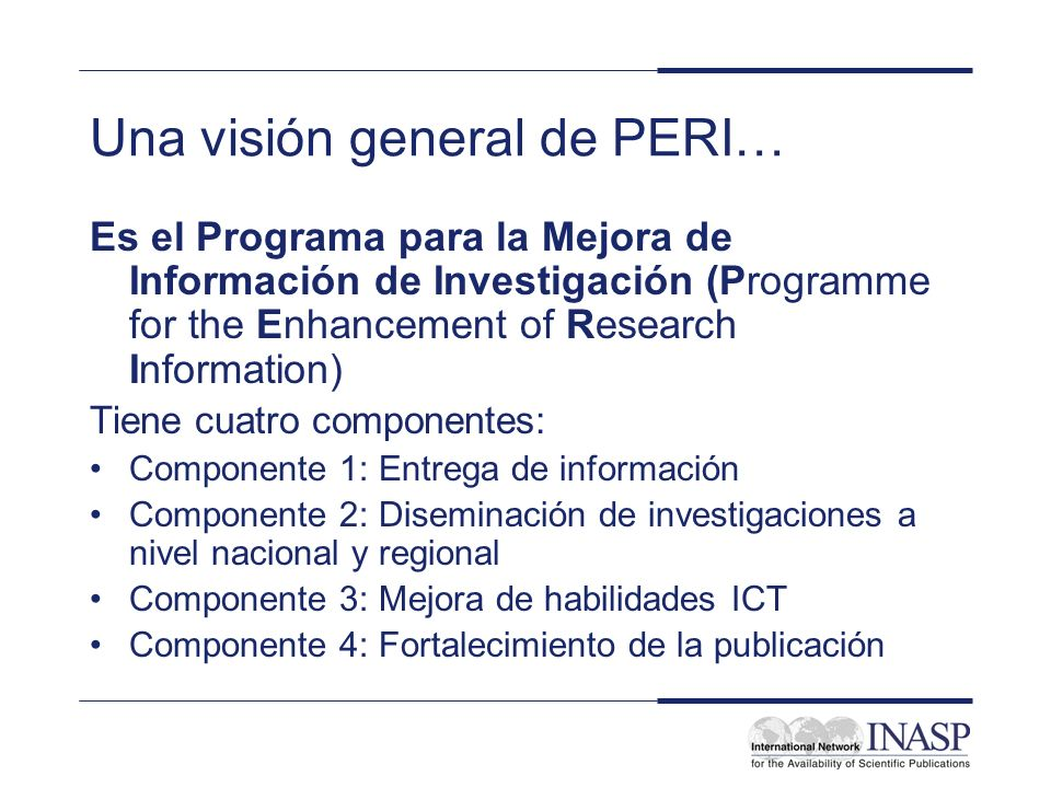 Una visión general de PERI… Es el Programa para la Mejora de Información de Investigación (Programme for the Enhancement of Research Information) Tien