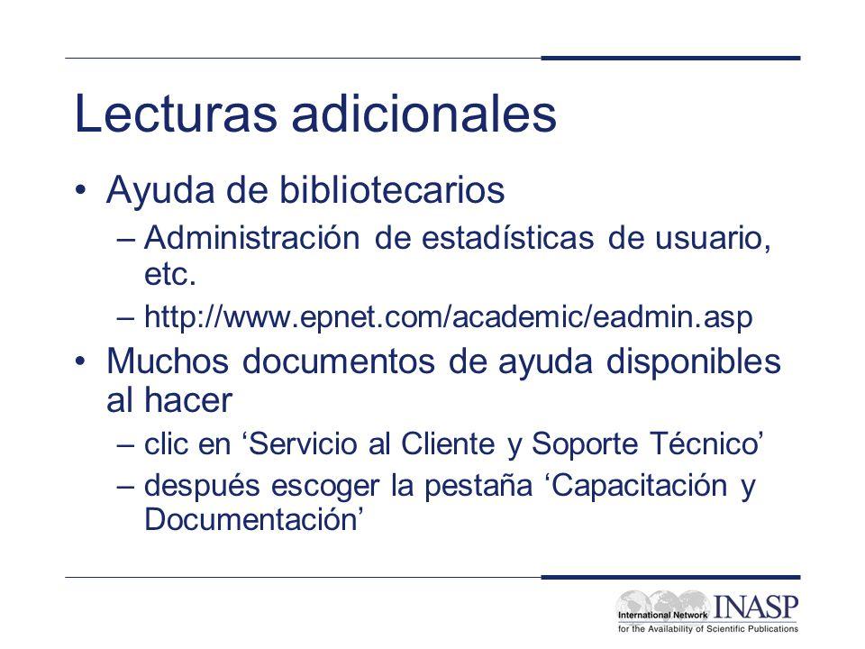 Lecturas adicionales Ayuda de bibliotecarios –Administración de estadísticas de usuario, etc. –http://www.epnet.com/academic/eadmin.asp Muchos documen
