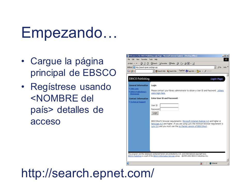 Empezando… Cargue la página principal de EBSCO Regístrese usando detalles de acceso http://search.epnet.com/