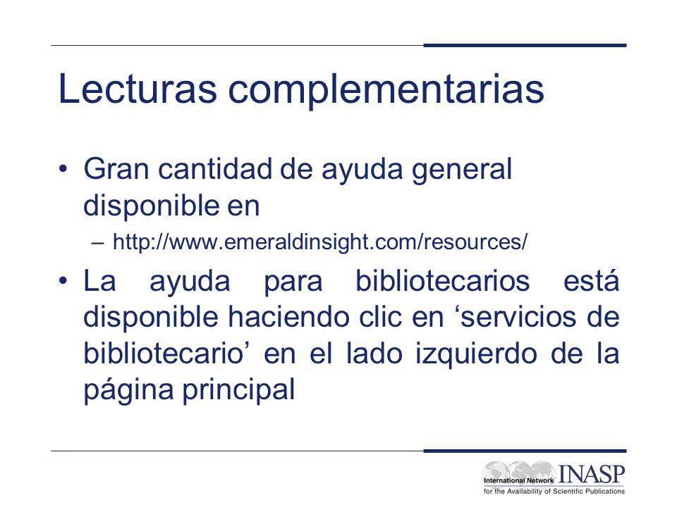 Lecturas complementarias Gran cantidad de ayuda general disponible en –http://www.emeraldinsight.com/resources/ La ayuda para bibliotecarios está disp