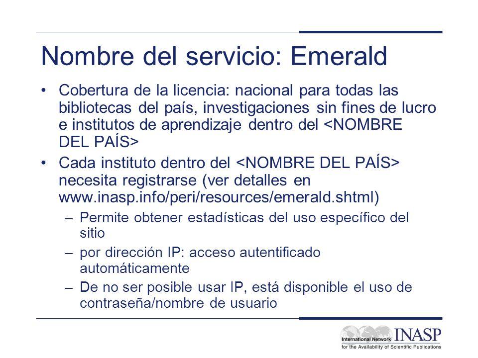 Nombre del servicio: Emerald Cobertura de la licencia: nacional para todas las bibliotecas del país, investigaciones sin fines de lucro e institutos d