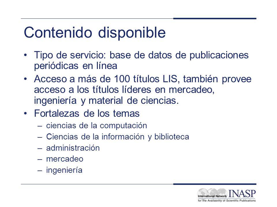 Contenido disponible Tipo de servicio: base de datos de publicaciones periódicas en línea Acceso a más de 100 títulos LIS, también provee acceso a los