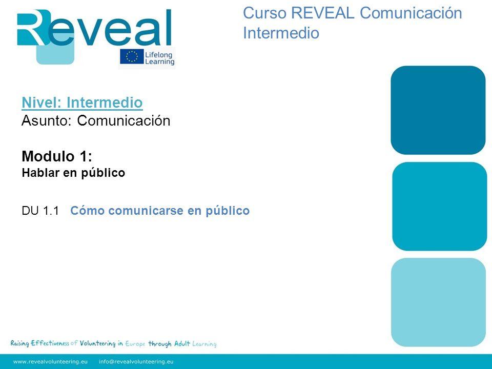 Nivel: Intermedio Asunto: Comunicación Modulo 1: Hablar en público DU 1.1 Cómo comunicarse en público Curso REVEAL Comunicación Intermedio