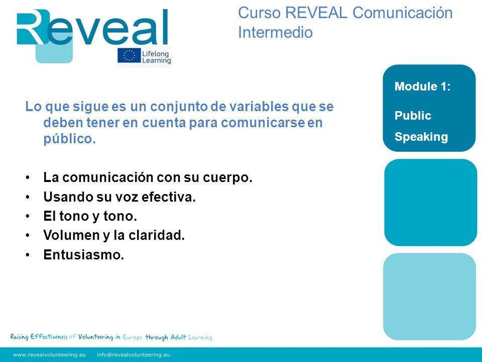 Module 1: Public Speaking Curso REVEAL Comunicación Intermedio Lo que sigue es un conjunto de variables que se deben tener en cuenta para comunicarse en público.