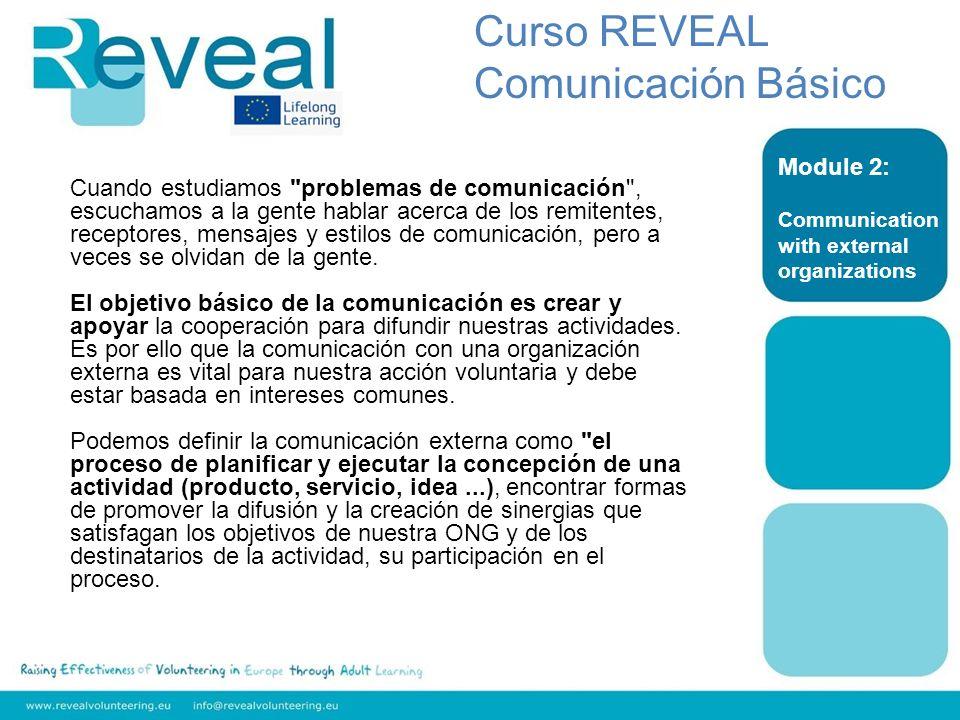 La comunicación externa se refiere, por lo tanto, con cuatro aspectos complementarios: La idea o acción: ¿Qué es lo que queremos comunicar.