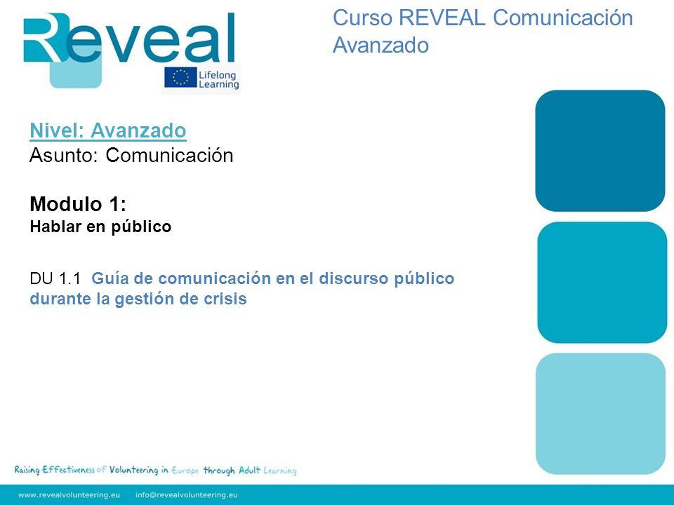 Nivel: Avanzado Asunto: Comunicación Modulo 1: Hablar en público DU 1.1 Guía de comunicación en el discurso público durante la gestión de crisis Curso REVEAL Comunicación Avanzado