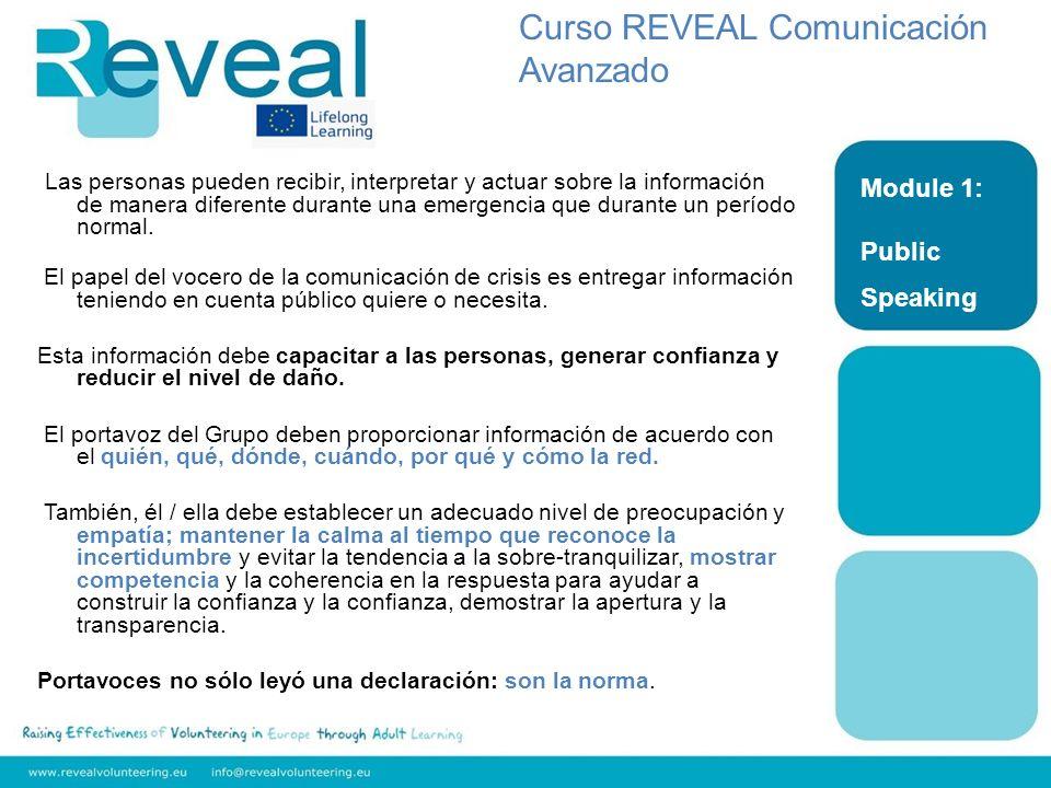 Module 1: Public Speaking Curso REVEAL Comunicación Avanzado Los siguientes factores pueden ayudar a procesar la información durante una crisis: Simplifique mensajes.