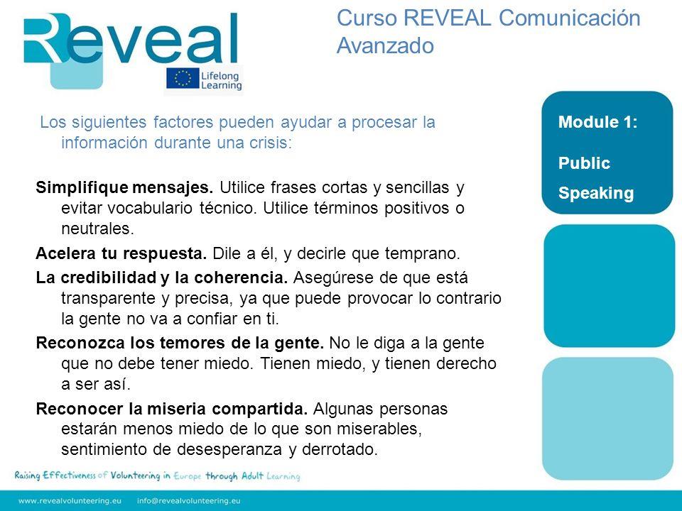 Module 1: Public Speaking Curso REVEAL Comunicación Avanzado Los siguientes factores pueden ayudar a procesar la información durante una crisis: Dale a la gente cosas que hacer y darles una serie de respuestas.