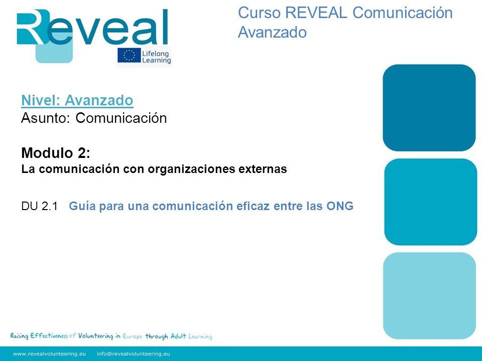 Nivel: Avanzado Asunto: Comunicación Modulo 2: La comunicación con organizaciones externas DU 2.1 Guía para una comunicación eficaz entre las ONG Curso REVEAL Comunicación Avanzado