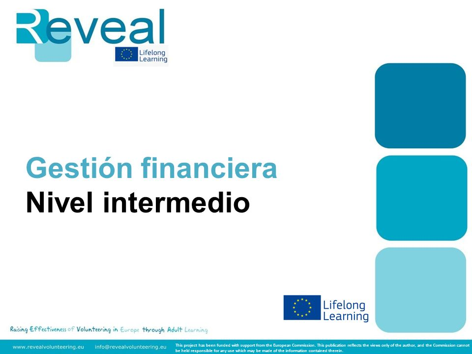 Gestión financiera Nivel intermedio This project has been funded with support from the European Commission. This publication reflects the views only o