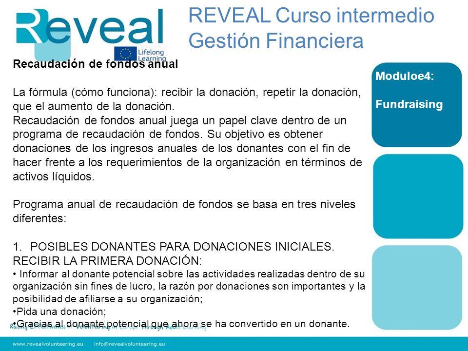 Moduloe4: Fundraising Recaudación de fondos anual La fórmula (cómo funciona): recibir la donación, repetir la donación, que el aumento de la donación.