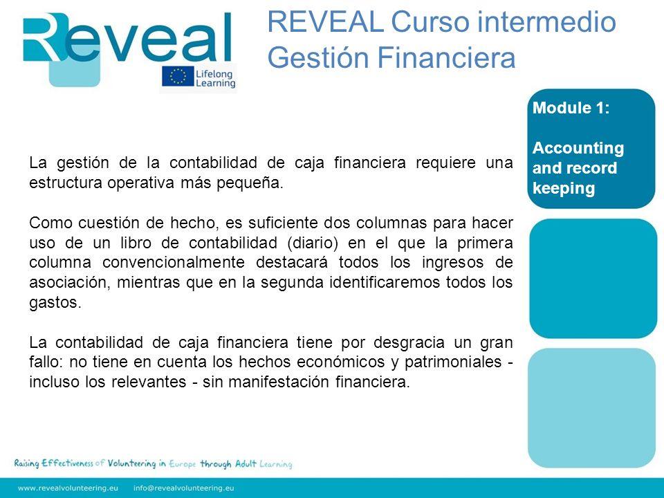 Module 1: Accounting and record keeping La gestión de la contabilidad de caja financiera requiere una estructura operativa más pequeña. Como cuestión