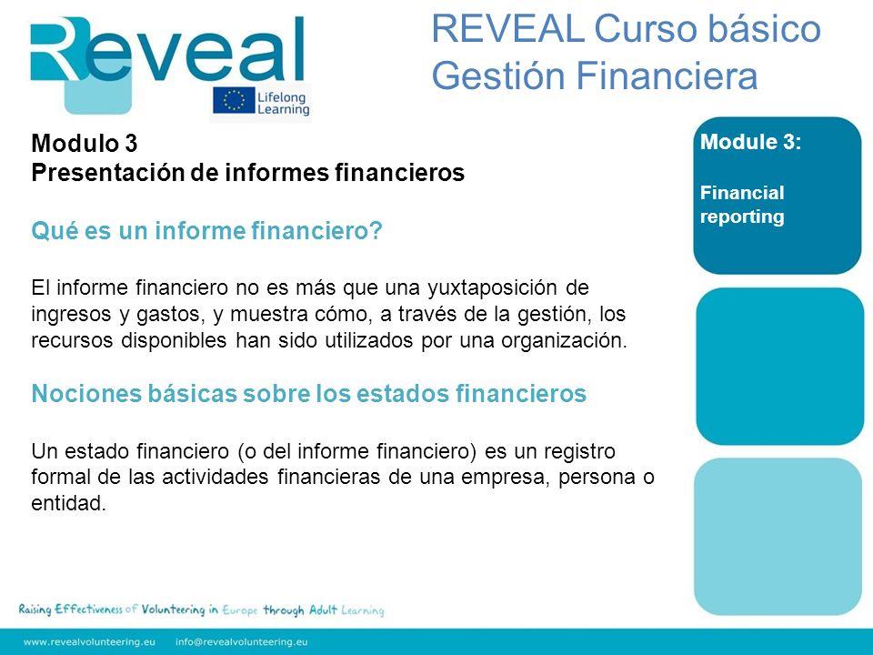 Module 3: Financial reporting REVEAL Curso básico Gestión Financiera Modulo 3 Presentación de informes financieros Qué es un informe financiero? El in