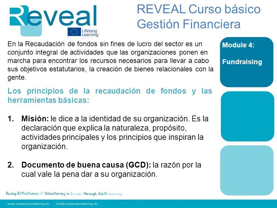 Module 4: Fundraising REVEAL Curso básico Gestión Financiera Los principios de la recaudación de fondos y las herramientas básicas: 1.Misión: le dice