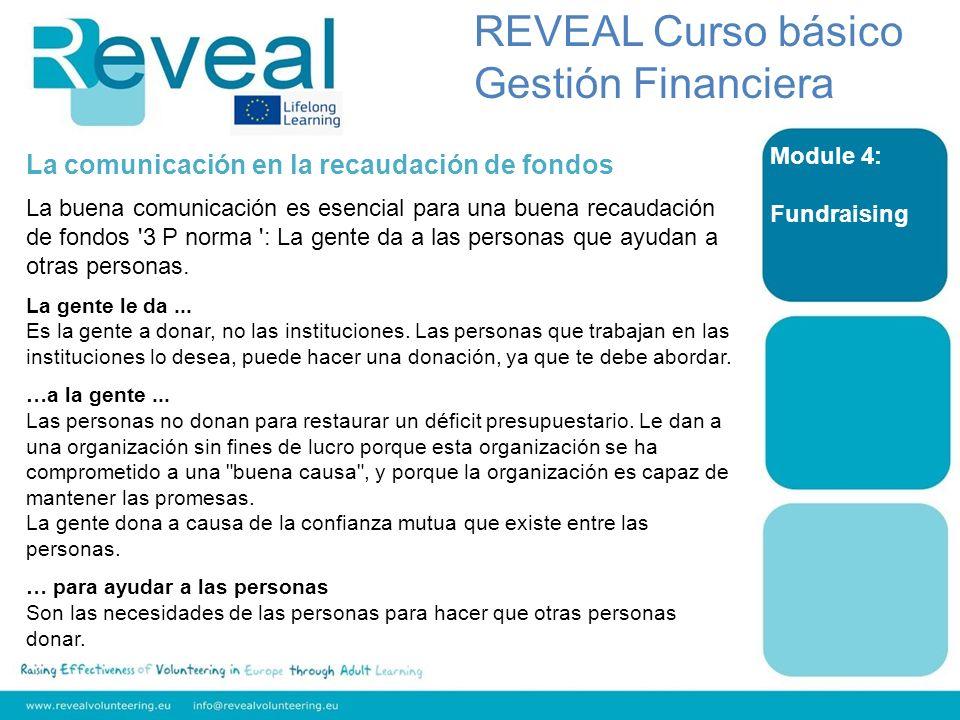 Module 4: Fundraising REVEAL Curso básico Gestión Financiera La comunicación en la recaudación de fondos La buena comunicación es esencial para una bu