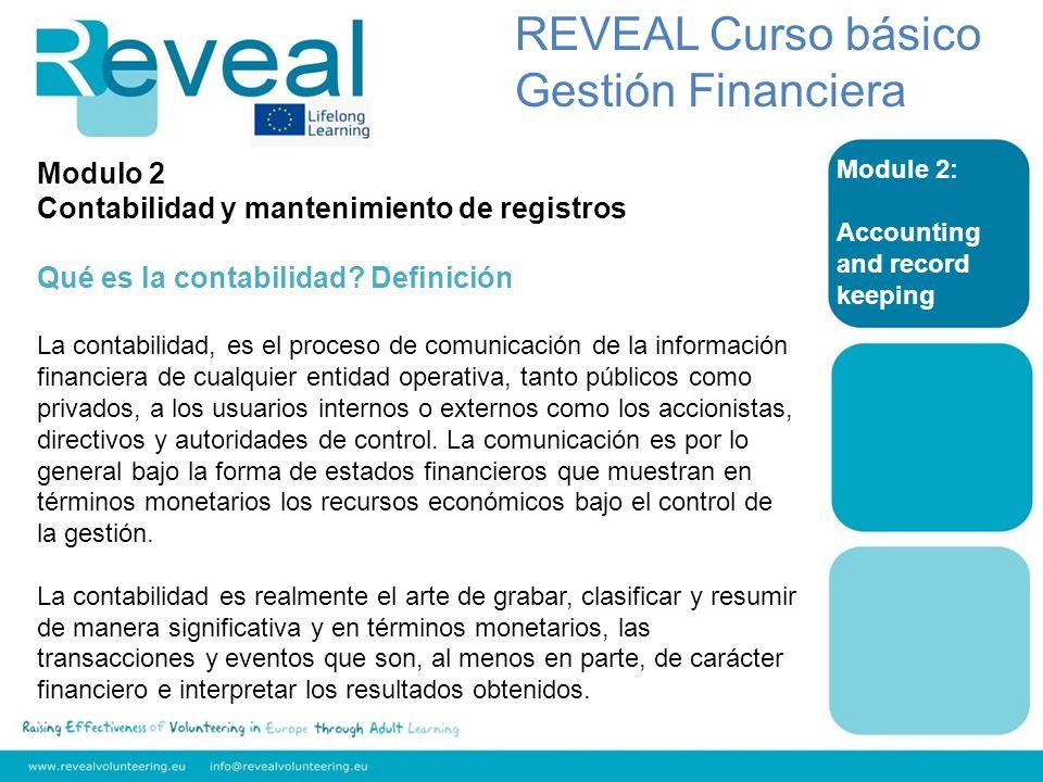 Module 2: Accounting and record keeping REVEAL Curso básico Gestión Financiera La contabilidad fiable es vital para la buena gestión financiera y presentación de informes.