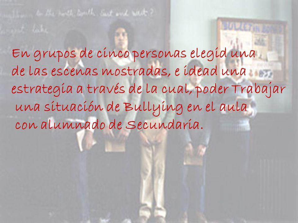 En grupos de cinco personas elegid una de las escenas mostradas, e idead una estrategia a través de la cual, poder Trabajar una situación de Bullying