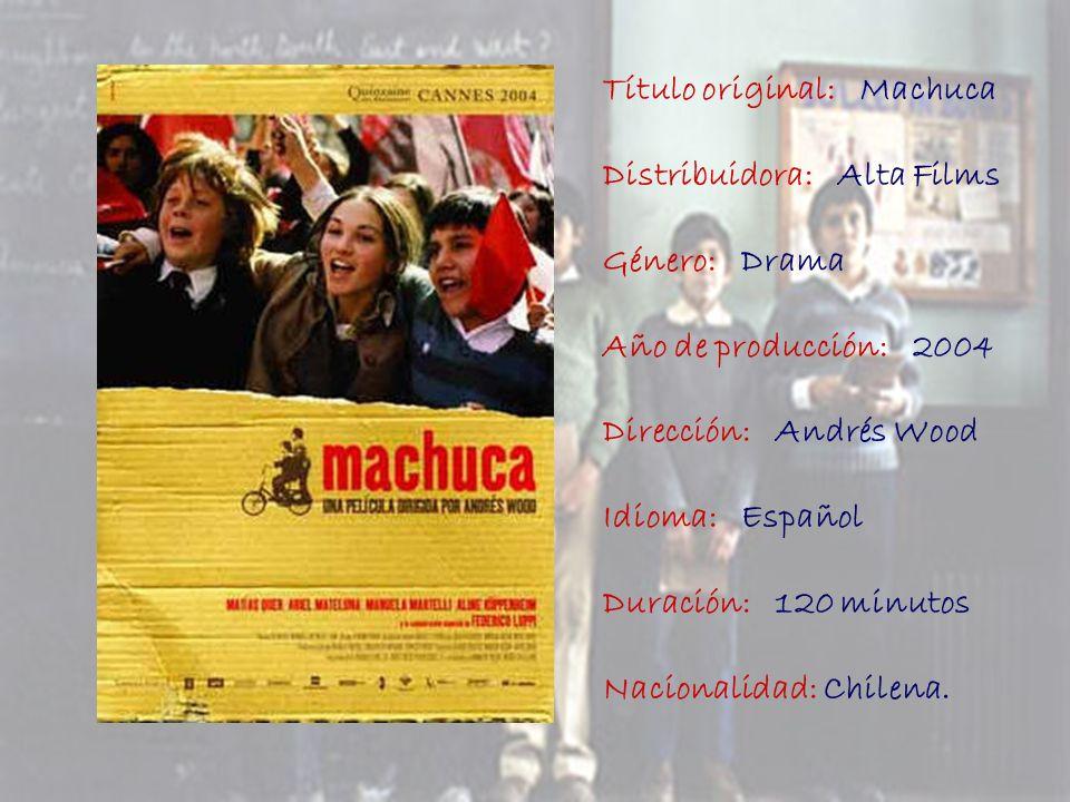 Título original: Machuca Distribuidora: Alta Films Género: Drama Año de producción: 2004 Dirección: Andrés Wood Idioma: Español Duración: 120 minutos