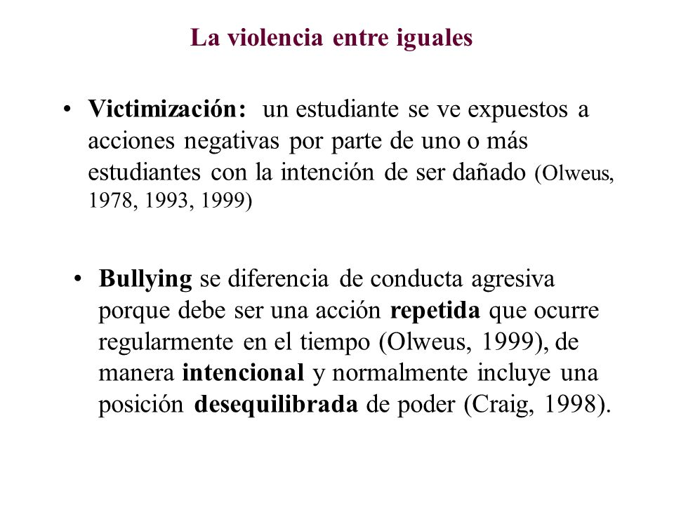 Victimización: un estudiante se ve expuestos a acciones negativas por parte de uno o más estudiantes con la intención de ser dañado (Olweus, 1978, 199