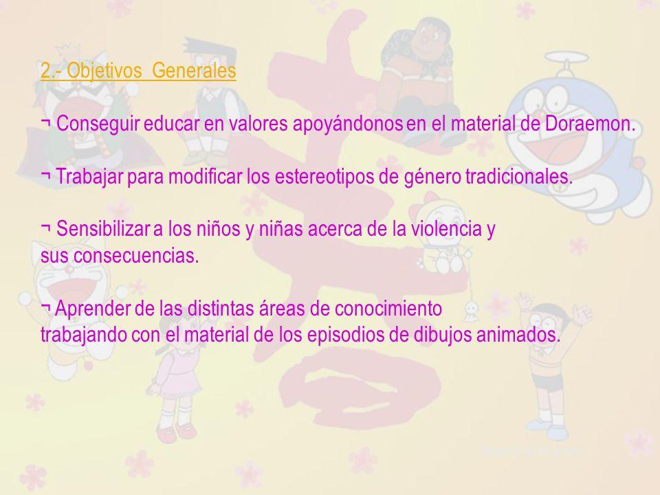 Raquel Ávila Parra 2.- Objetivos Generales ¬ Conseguir educar en valores apoyándonos en el material de Doraemon. ¬ Trabajar para modificar los estereo