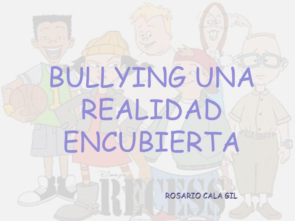 BULLYING UNA REALIDAD ENCUBIERTA ROSARIO CALA GIL