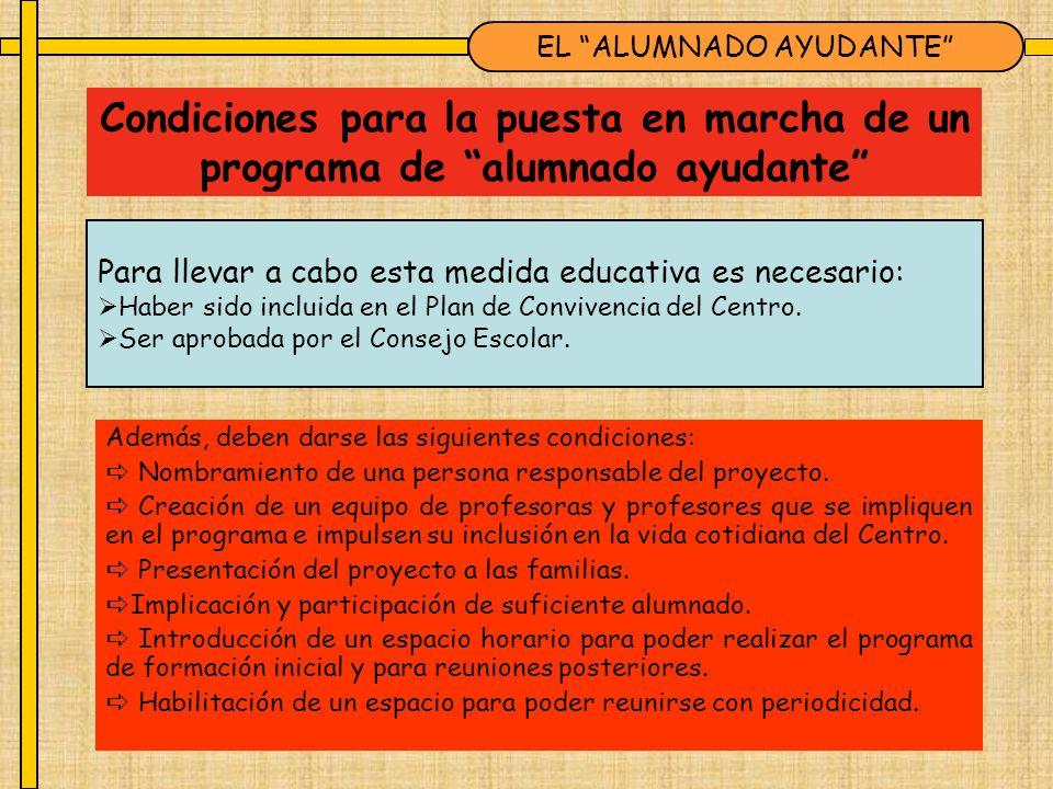 Condiciones para la puesta en marcha de un programa de alumnado ayudante Además, deben darse las siguientes condiciones: Nombramiento de una persona r