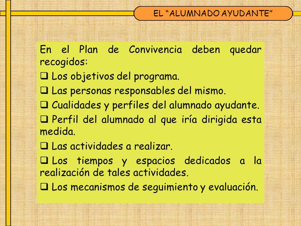 En el Plan de Convivencia deben quedar recogidos: Los objetivos del programa. Las personas responsables del mismo. Cualidades y perfiles del alumnado
