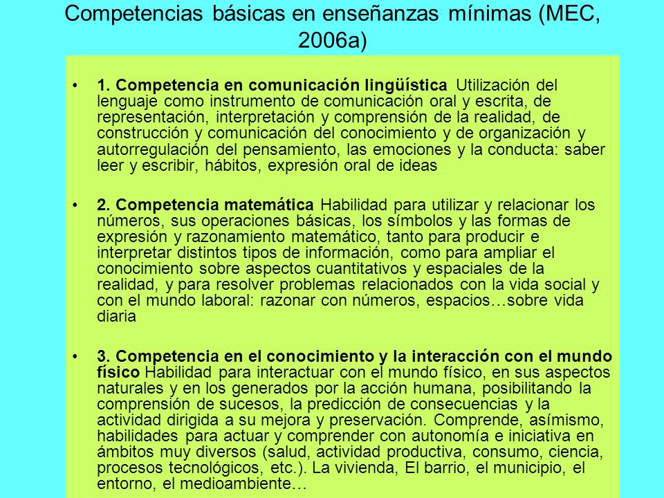 Competencias básicas en enseñanzas mínimas (MEC, 2006a) 1. Competencia en comunicación lingüística Utilización del lenguaje como instrumento de comuni
