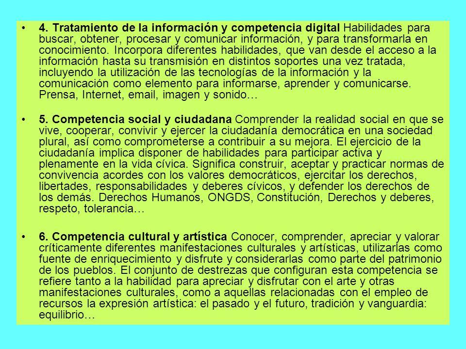 4. Tratamiento de la información y competencia digital Habilidades para buscar, obtener, procesar y comunicar información, y para transformarla en con