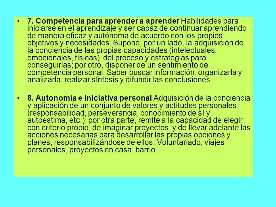 7. Competencia para aprender a aprender Habilidades para iniciarse en el aprendizaje y ser capaz de continuar aprendiendo de manera eficaz y autónoma