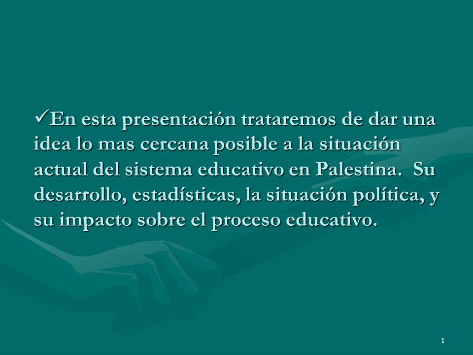 1 E En esta presentación trataremos de dar una idea lo mas cercana posible a la situación actual del sistema educativo en Palestina.