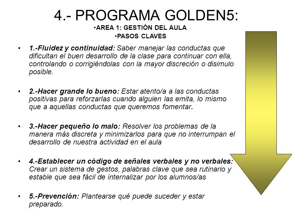4.- PROGRAMA GOLDEN5: 1.-Fluidez y continuidad: Saber manejar las conductas que dificultan el buen desarrollo de la clase para continuar con ella, controlando o corrigiéndolas con la mayor discreción o disimulo posible.