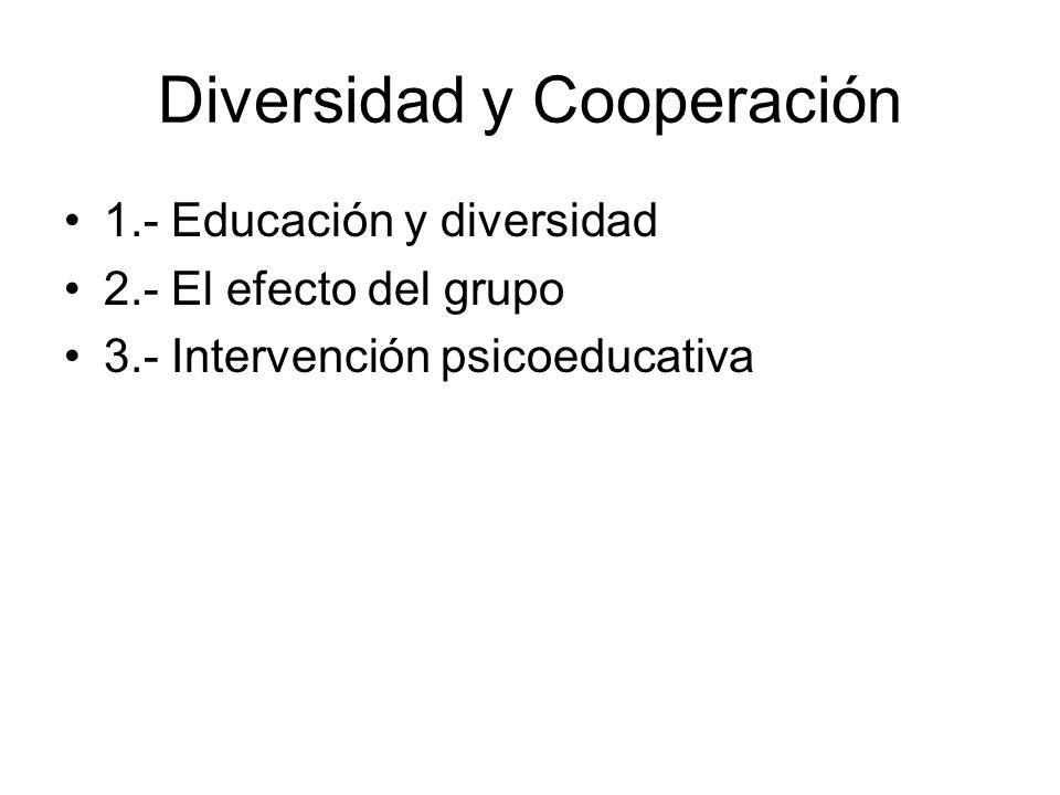 Diversidad y Cooperación 1.- Educación y diversidad 2.- El efecto del grupo 3.- Intervención psicoeducativa