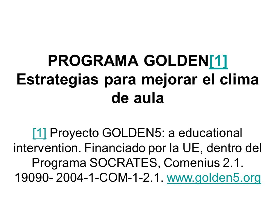 PROGRAMA GOLDEN[1] Estrategias para mejorar el clima de aula [1] Proyecto GOLDEN5: a educational intervention. Financiado por la UE, dentro del Progra