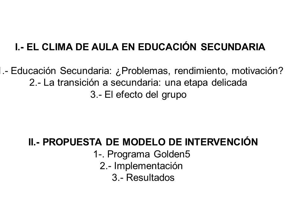 I.- EL CLIMA DE AULA EN EDUCACIÓN SECUNDARIA 1.- Educación Secundaria: ¿Problemas, rendimiento, motivación? 2.- La transición a secundaria: una etapa