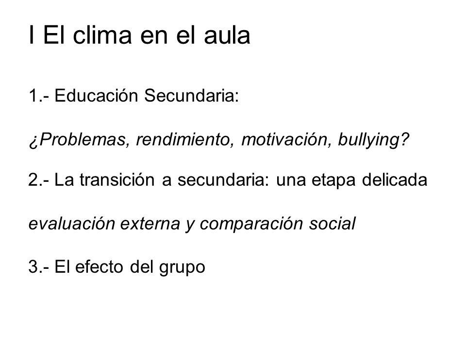 I El clima en el aula 1.- Educación Secundaria: ¿Problemas, rendimiento, motivación, bullying? 2.- La transición a secundaria: una etapa delicada eval