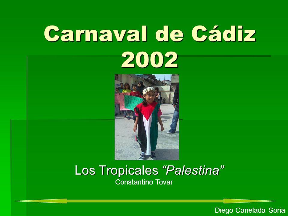 Carnaval de Cádiz 2002 Los Tropicales Palestina Diego Canelada Soria Constantino Tovar