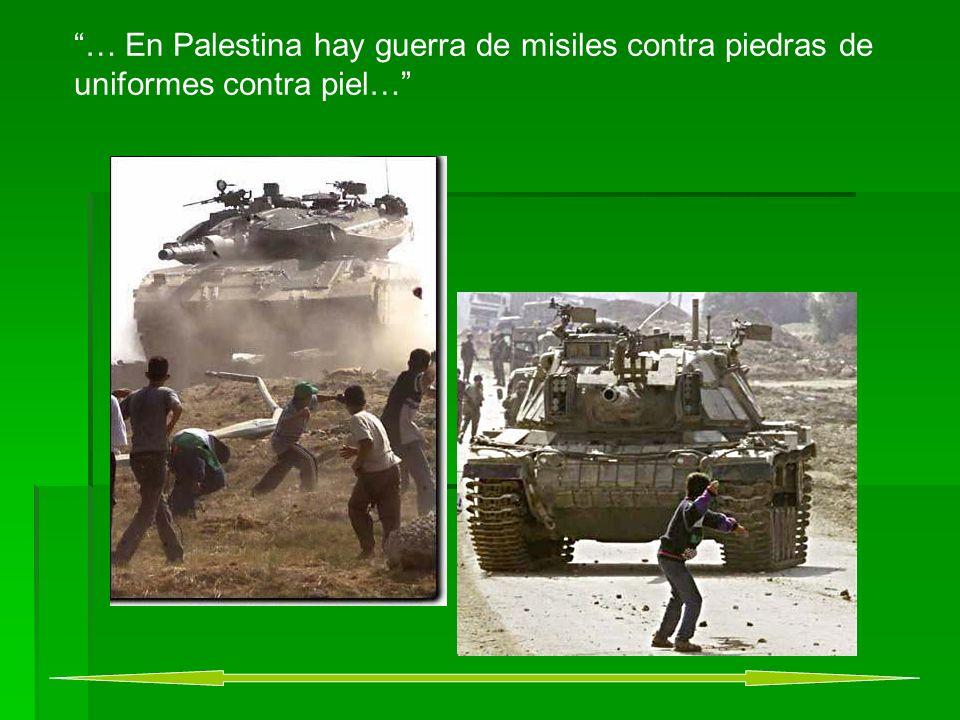 … En Palestina hay guerra de misiles contra piedras de uniformes contra piel…