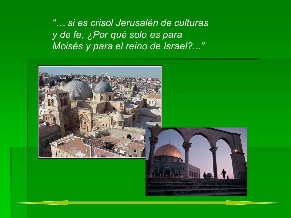 … si es crisol Jerusalén de culturas y de fe, ¿Por qué solo es para Moisés y para el reino de Israel?...