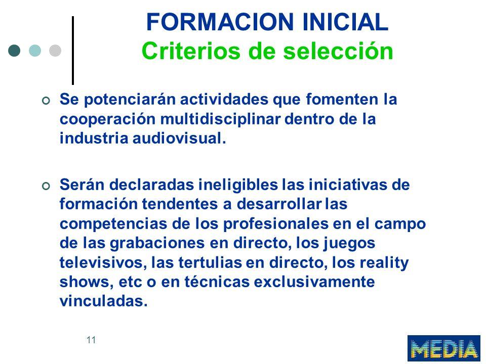 11 FORMACION INICIAL Criterios de selección Se potenciarán actividades que fomenten la cooperación multidisciplinar dentro de la industria audiovisual.