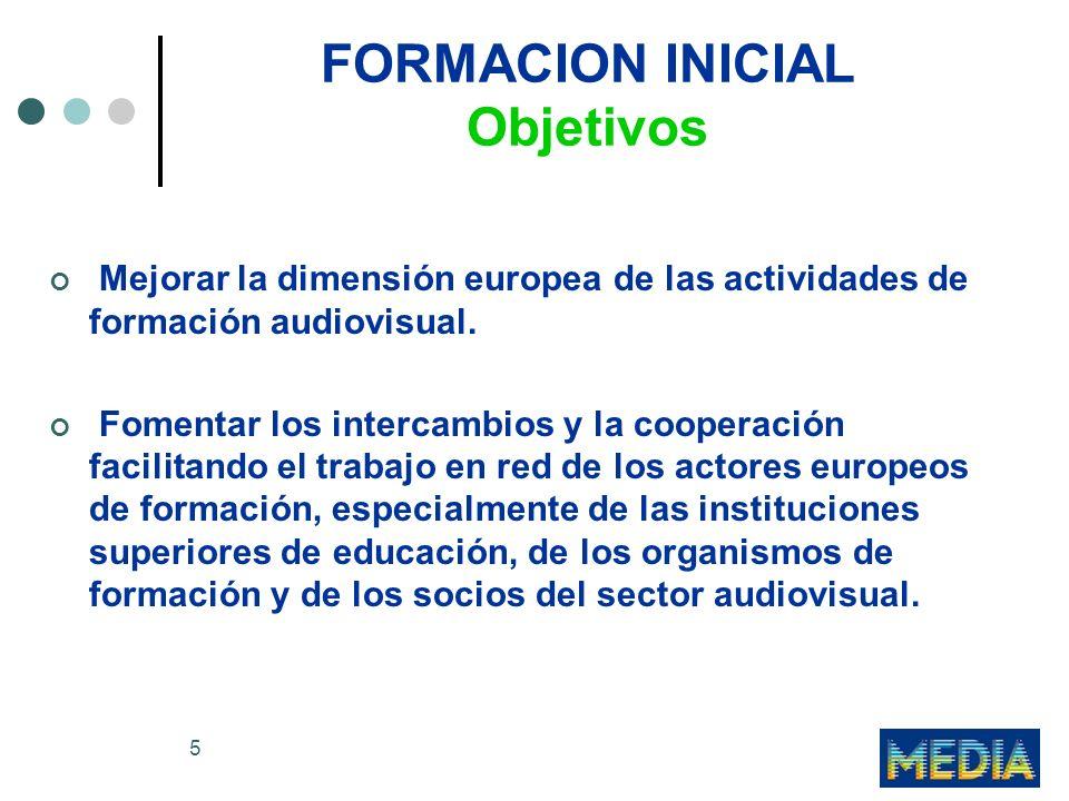 5 FORMACION INICIAL Objetivos Mejorar la dimensión europea de las actividades de formación audiovisual.