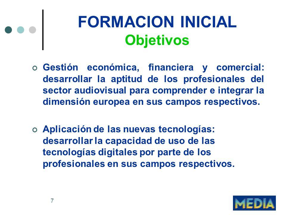8 FORMACION INICIAL Objetivos o Se prestará una especial atención a las necesidades específicas de los países o regiones con baja capacidad de producción audiovisual.