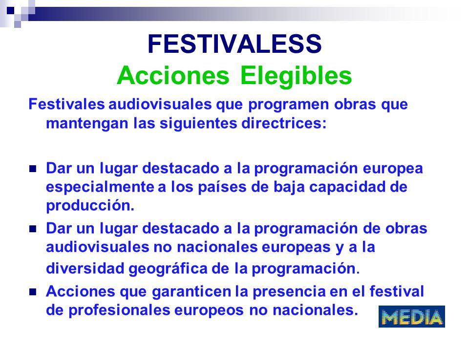FESTIVALESS Acciones Elegibles Festivales audiovisuales que programen obras que mantengan las siguientes directrices: Dar un lugar destacado a la programación europea especialmente a los países de baja capacidad de producción.