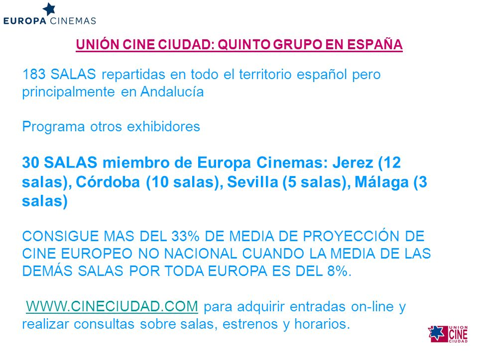 UNIÓN CINE CIUDAD: QUINTO GRUPO EN ESPAÑA 183 SALAS repartidas en todo el territorio español pero principalmente en Andalucía Programa otros exhibidor