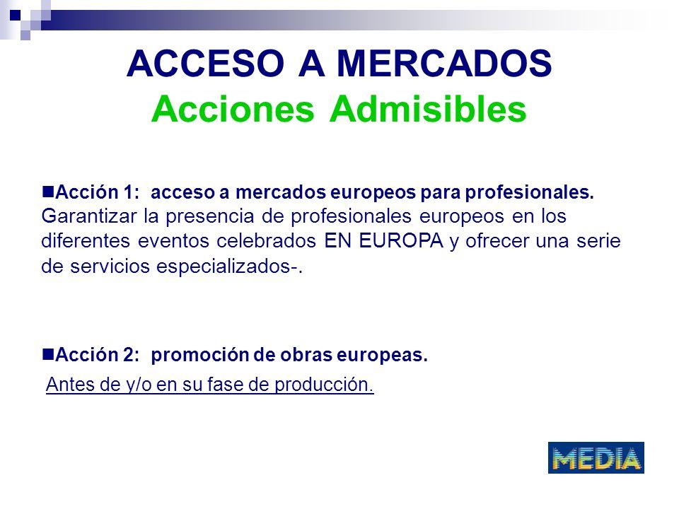 ACCESO A MERCADOS Acciones Admisibles Acción 1: acceso a mercados europeos para profesionales.